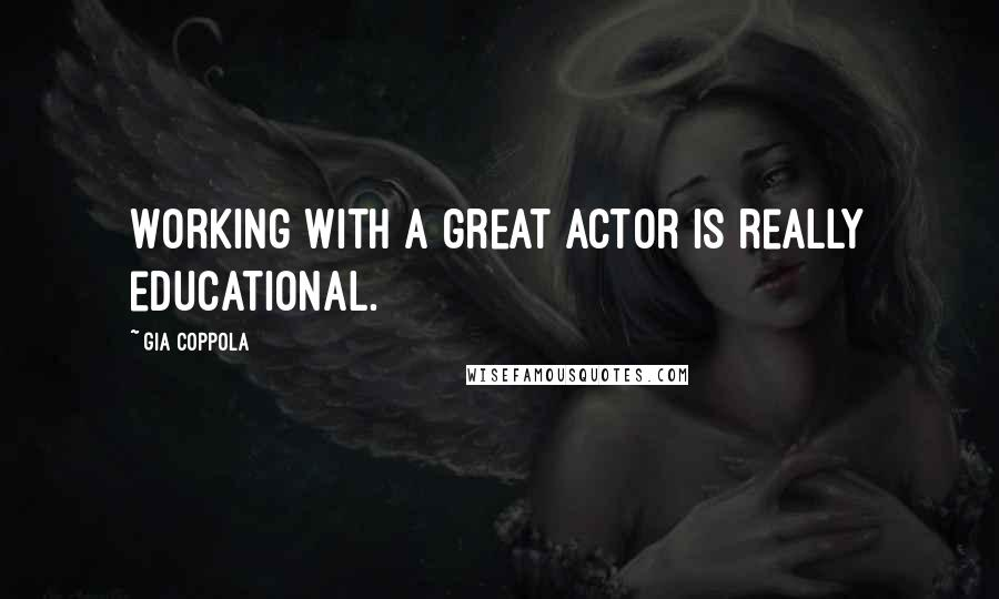 Gia Coppola quotes: Working with a great actor is really educational.