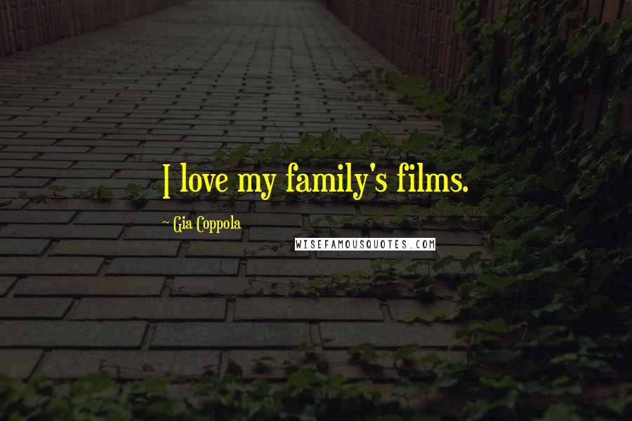 Gia Coppola quotes: I love my family's films.
