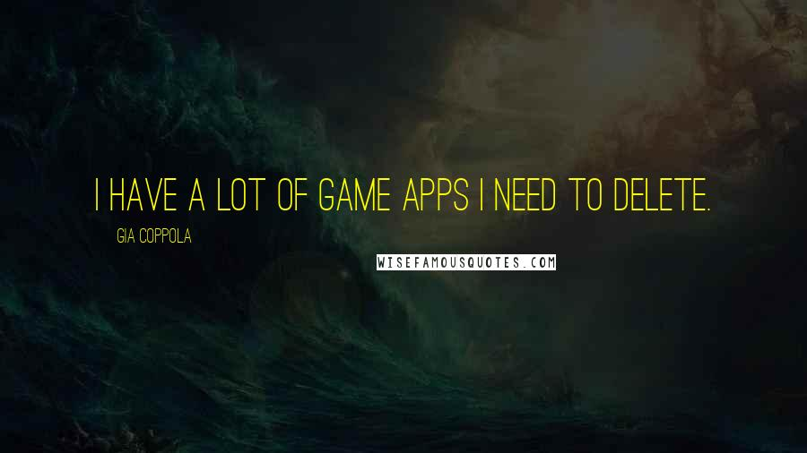 Gia Coppola quotes: I have a lot of game apps I need to delete.