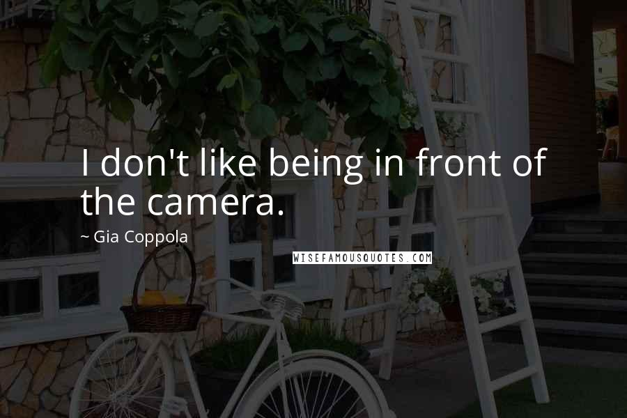Gia Coppola quotes: I don't like being in front of the camera.