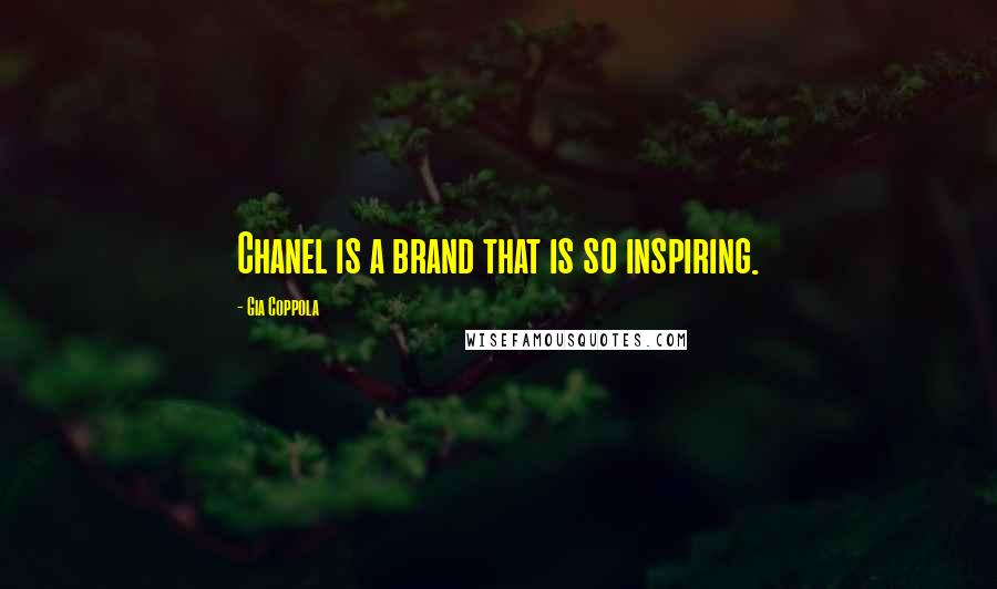 Gia Coppola quotes: Chanel is a brand that is so inspiring.
