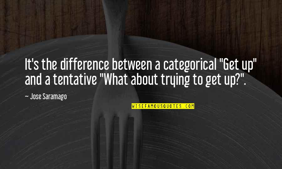 """Giacomo Casanova Wiki Quotes By Jose Saramago: It's the difference between a categorical """"Get up"""""""