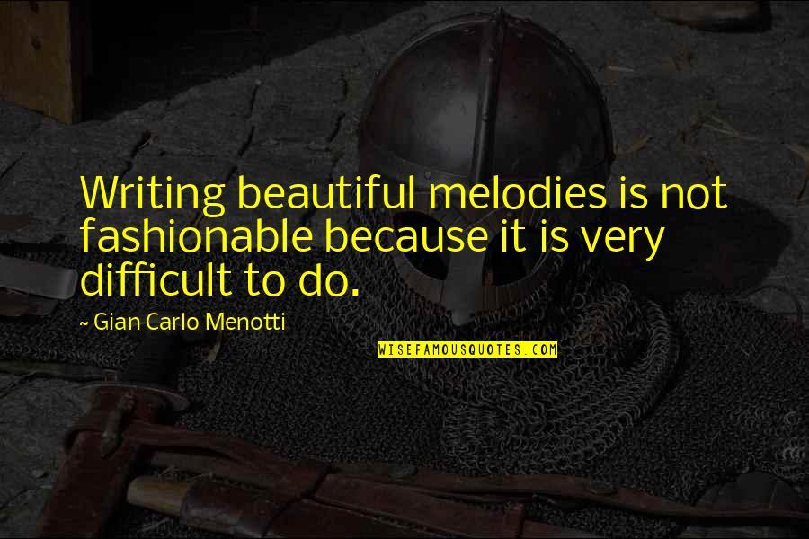 Gian Carlo Menotti Quotes By Gian Carlo Menotti: Writing beautiful melodies is not fashionable because it