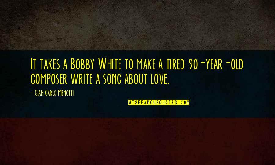 Gian Carlo Menotti Quotes By Gian Carlo Menotti: It takes a Bobby White to make a
