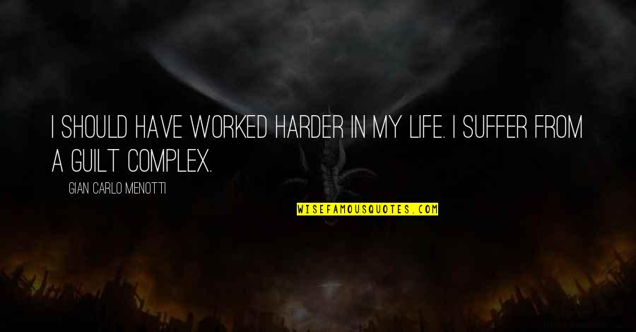 Gian Carlo Menotti Quotes By Gian Carlo Menotti: I should have worked harder in my life.