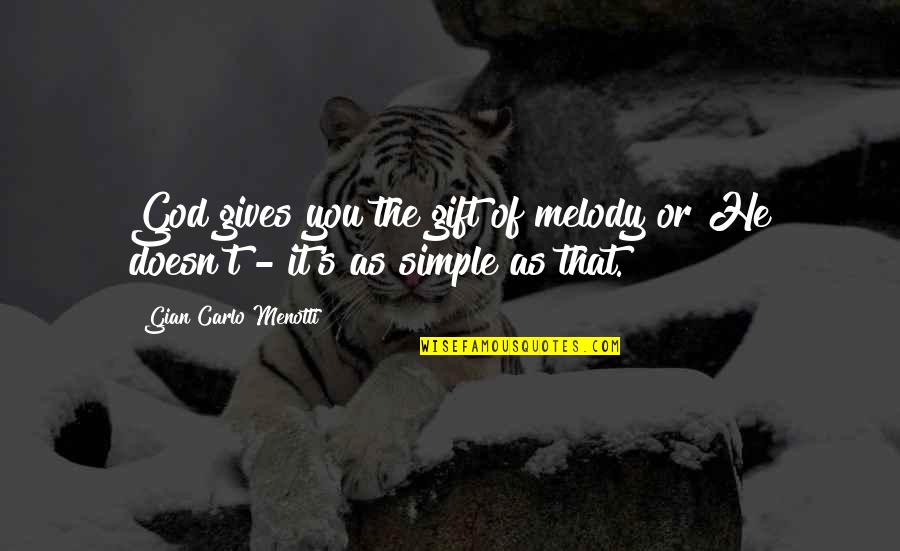Gian Carlo Menotti Quotes By Gian Carlo Menotti: God gives you the gift of melody or