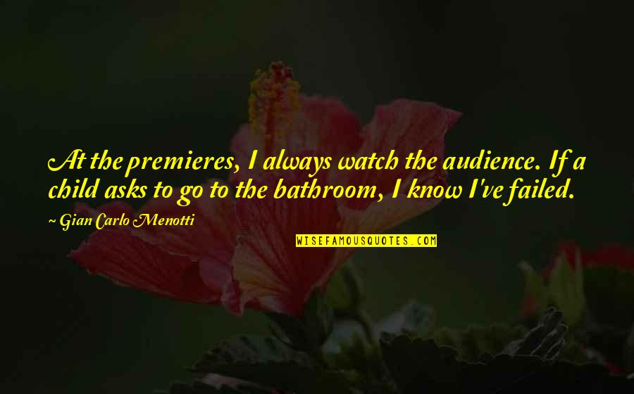 Gian Carlo Menotti Quotes By Gian Carlo Menotti: At the premieres, I always watch the audience.