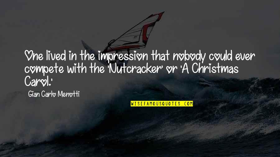 Gian Carlo Menotti Quotes By Gian Carlo Menotti: One lived in the impression that nobody could