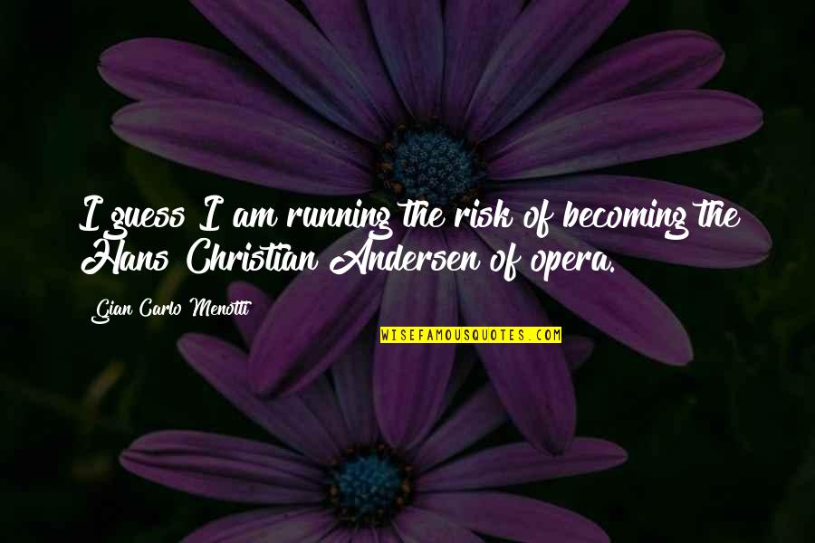 Gian Carlo Menotti Quotes By Gian Carlo Menotti: I guess I am running the risk of