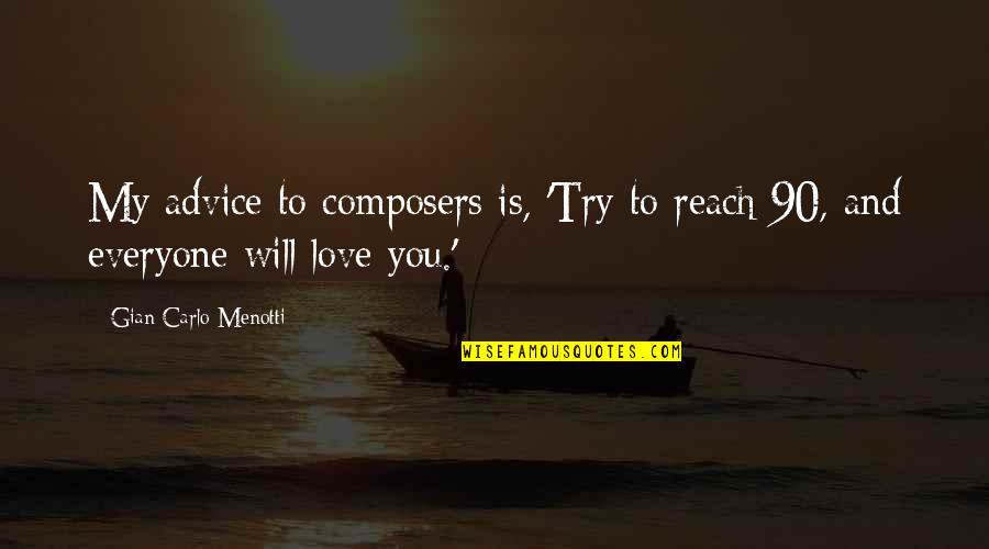 Gian Carlo Menotti Quotes By Gian Carlo Menotti: My advice to composers is, 'Try to reach