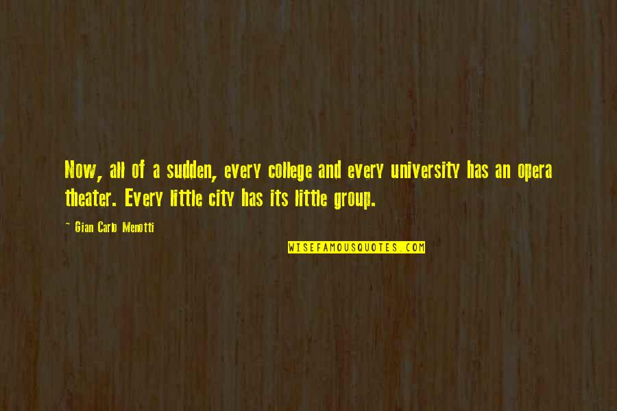 Gian Carlo Menotti Quotes By Gian Carlo Menotti: Now, all of a sudden, every college and