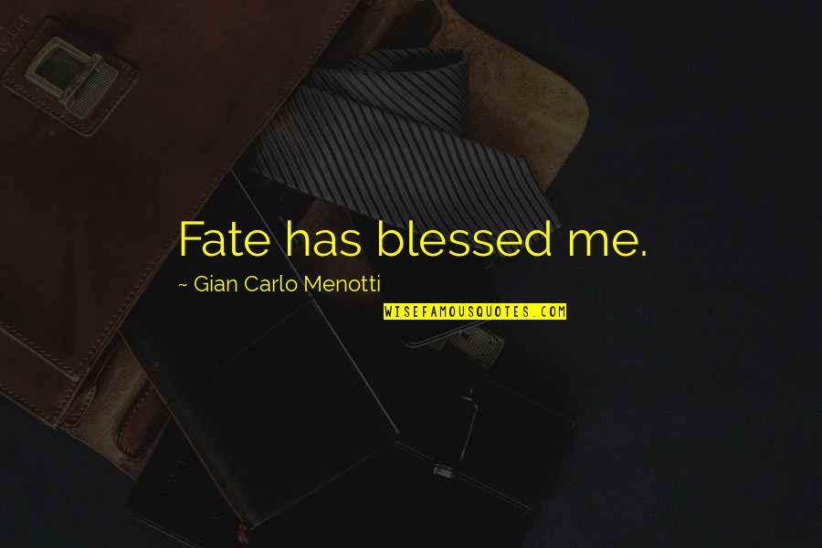 Gian Carlo Menotti Quotes By Gian Carlo Menotti: Fate has blessed me.