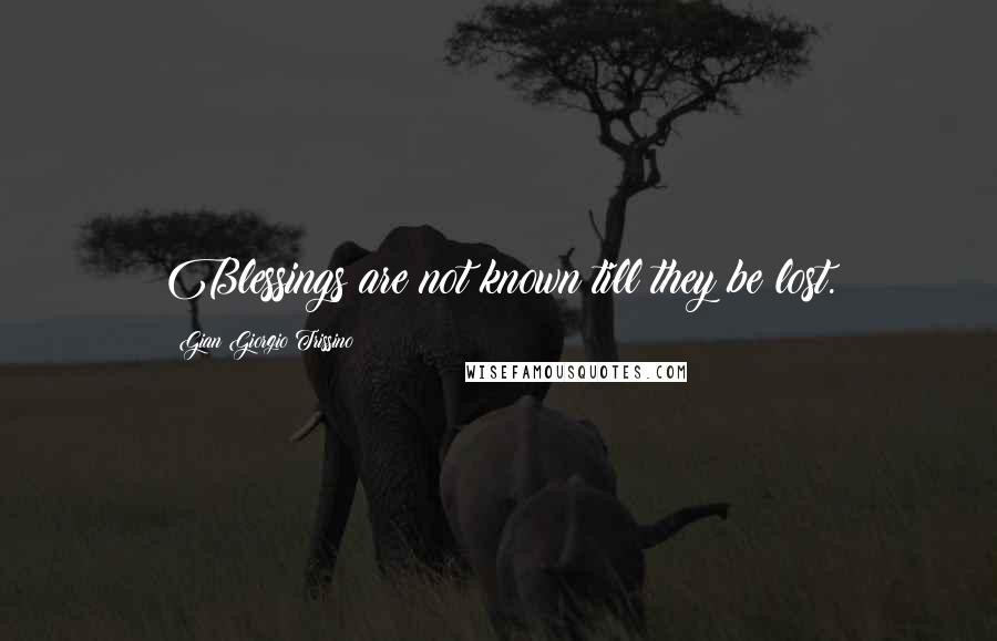 Gian Giorgio Trissino quotes: Blessings are not known till they be lost.