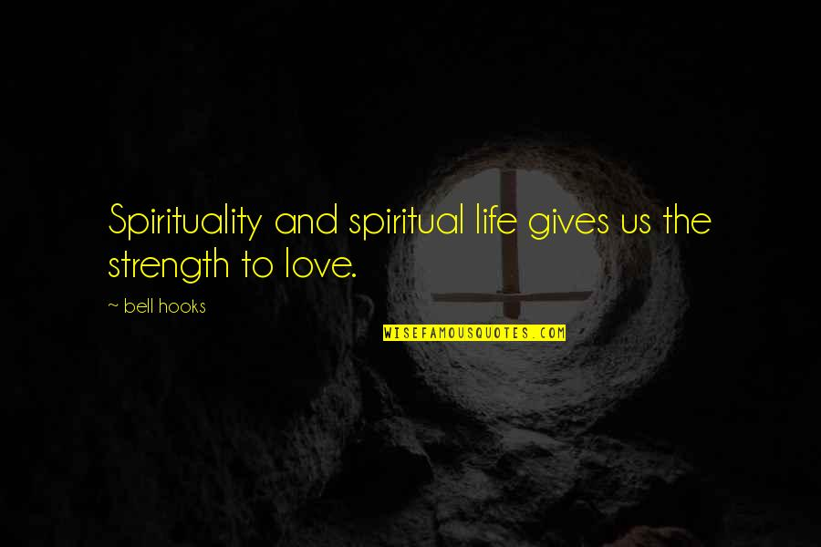 Gian Lorenzo Bernini Quotes By Bell Hooks: Spirituality and spiritual life gives us the strength