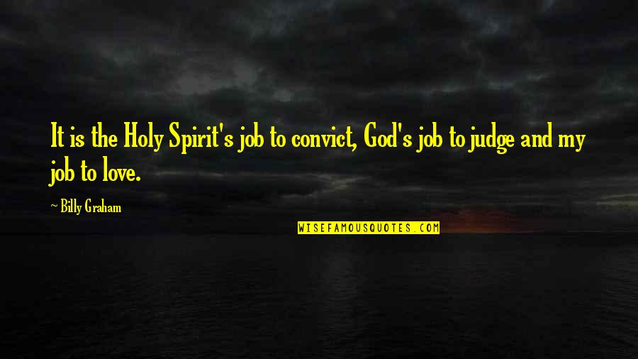 Gian Lorenzo Bernini Quotes By Billy Graham: It is the Holy Spirit's job to convict,