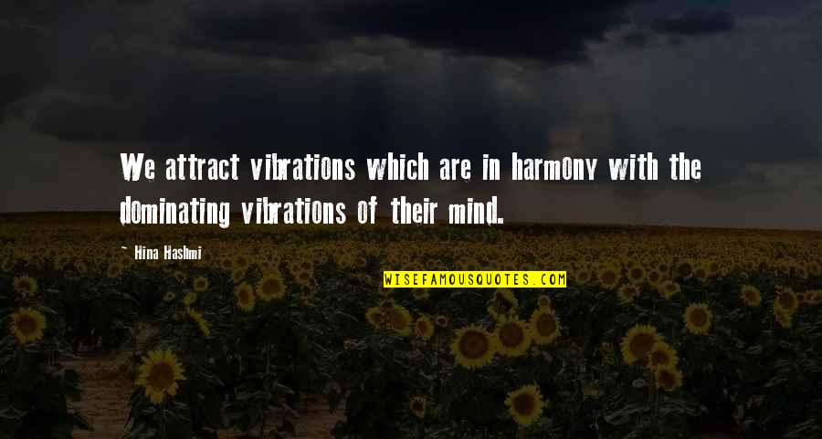 Gian Lorenzo Bernini Quotes By Hina Hashmi: We attract vibrations which are in harmony with