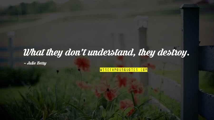 Gianni Rodari Quotes By Julie Berry: What they don't understand, they destroy.