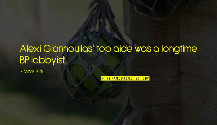 Giannoulias Quotes By Mark Kirk: Alexi Giannoulias' top aide was a longtime BP