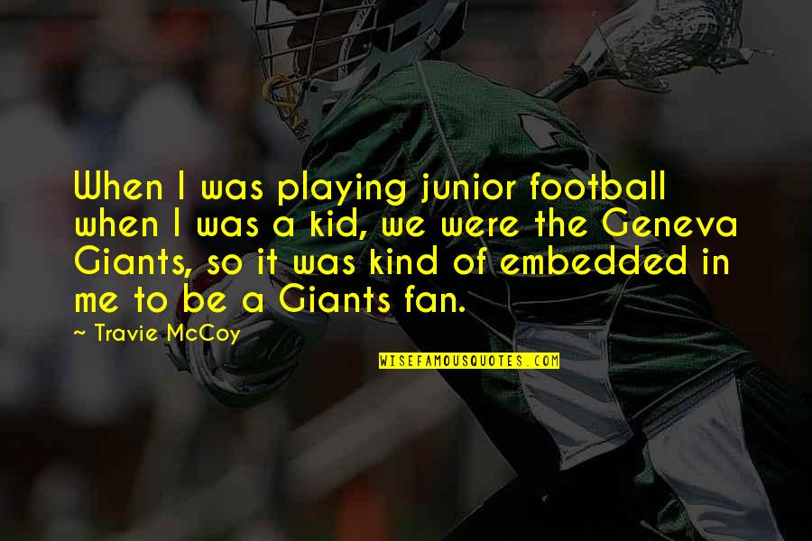 Giants Football Quotes By Travie McCoy: When I was playing junior football when I
