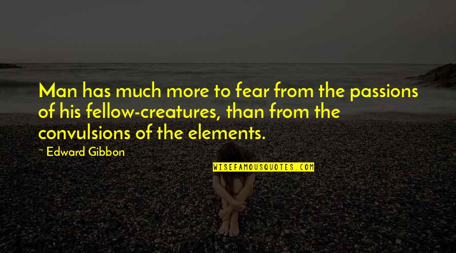 Gibbon Edward Quotes By Edward Gibbon: Man has much more to fear from the
