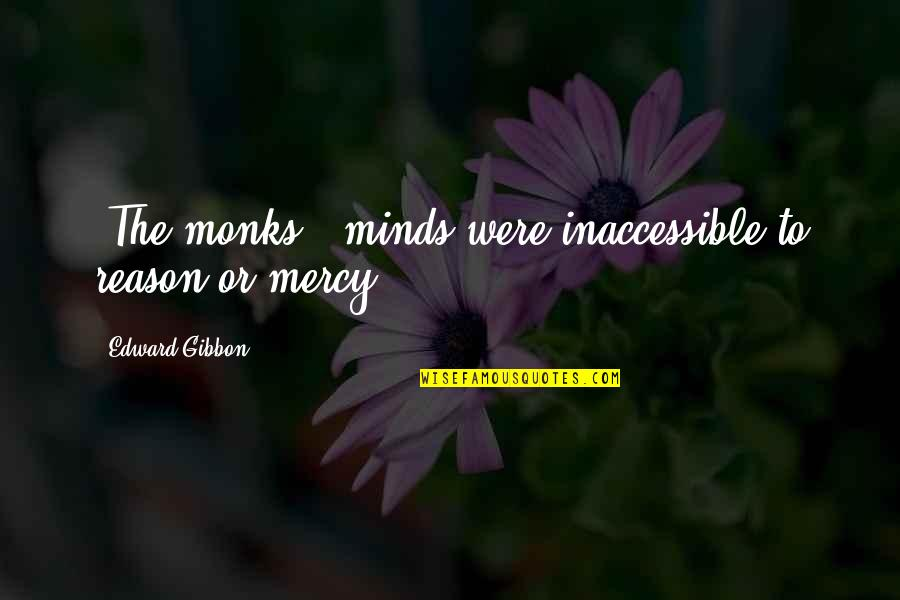 Gibbon Edward Quotes By Edward Gibbon: [The monks'] minds were inaccessible to reason or