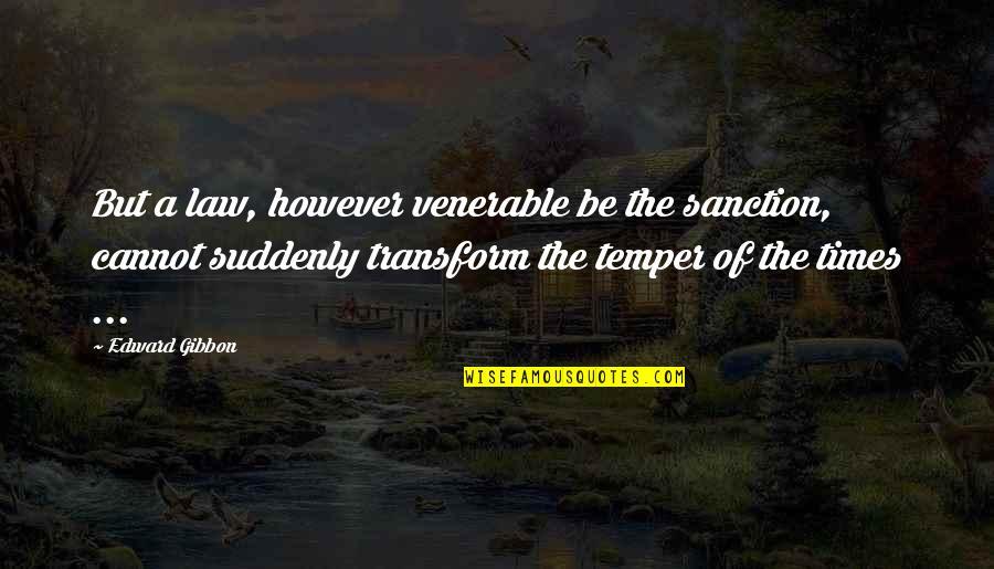 Gibbon Edward Quotes By Edward Gibbon: But a law, however venerable be the sanction,