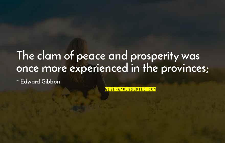 Gibbon Edward Quotes By Edward Gibbon: The clam of peace and prosperity was once