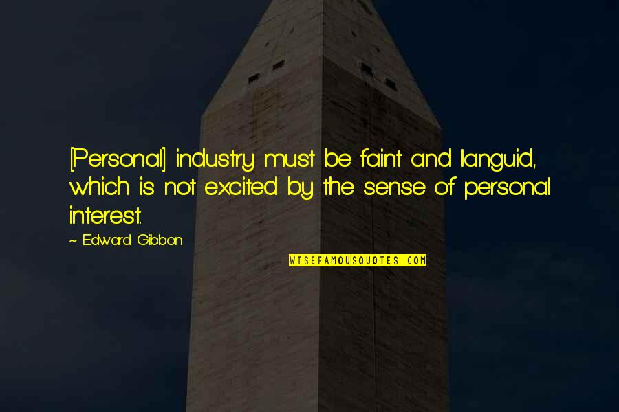 Gibbon Edward Quotes By Edward Gibbon: [Personal] industry must be faint and languid, which