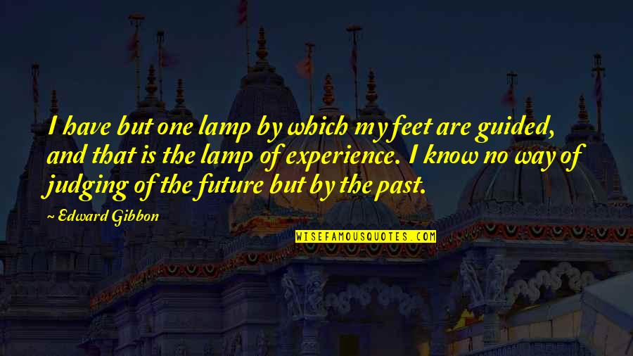 Gibbon Edward Quotes By Edward Gibbon: I have but one lamp by which my