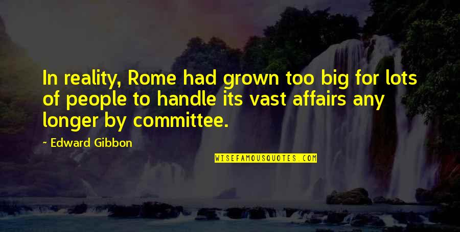 Gibbon Edward Quotes By Edward Gibbon: In reality, Rome had grown too big for