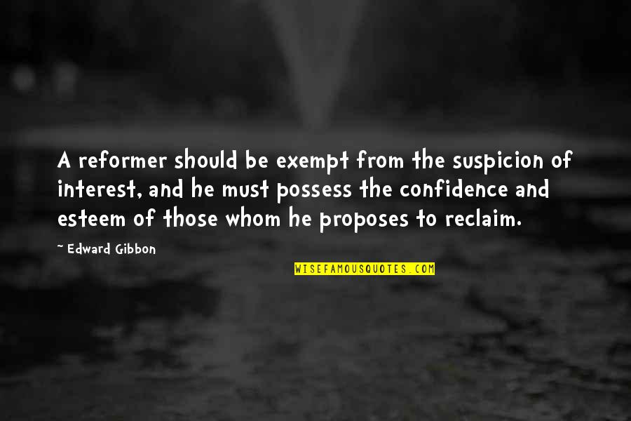 Gibbon Edward Quotes By Edward Gibbon: A reformer should be exempt from the suspicion