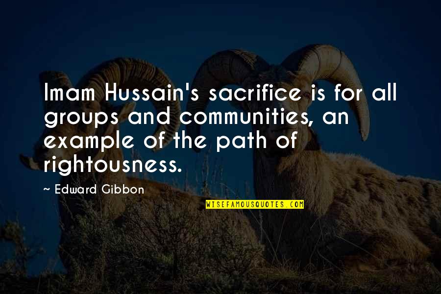 Gibbon Edward Quotes By Edward Gibbon: Imam Hussain's sacrifice is for all groups and