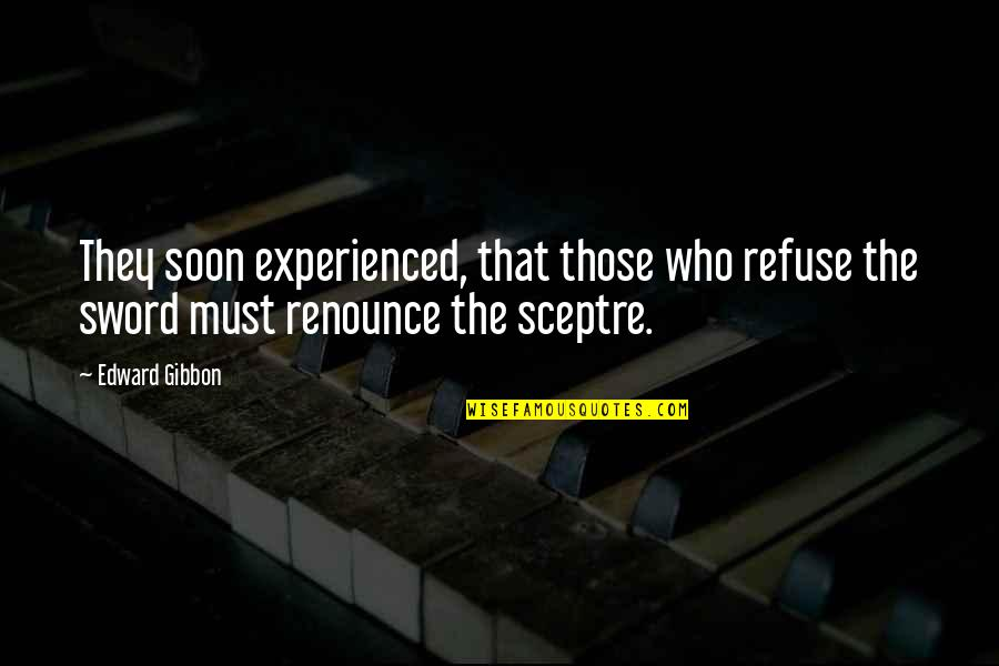 Gibbon Edward Quotes By Edward Gibbon: They soon experienced, that those who refuse the