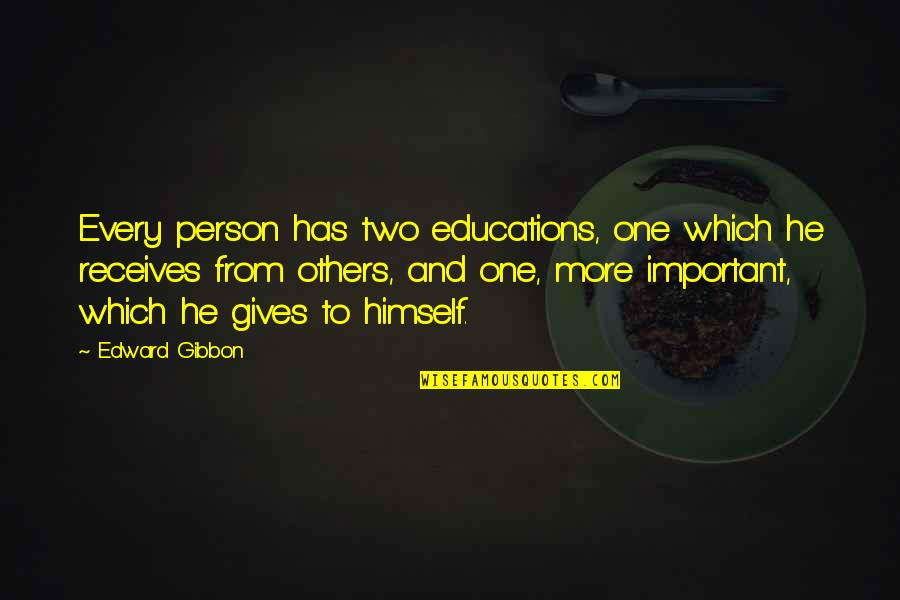 Gibbon Edward Quotes By Edward Gibbon: Every person has two educations, one which he