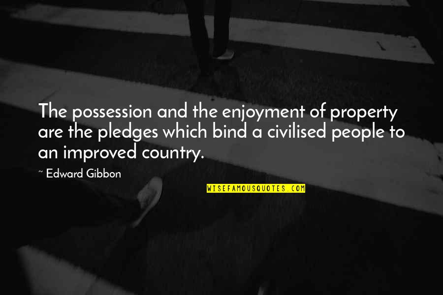 Gibbon Edward Quotes By Edward Gibbon: The possession and the enjoyment of property are