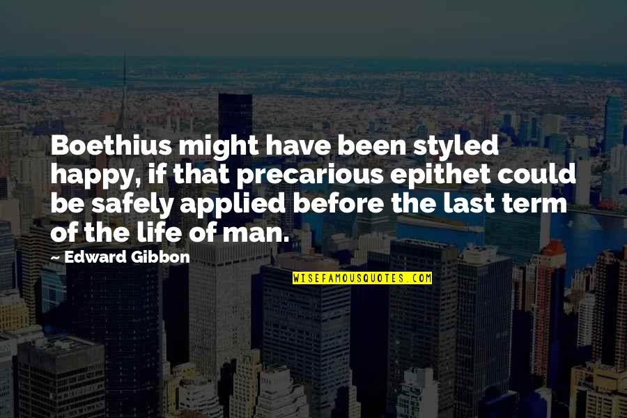 Gibbon Edward Quotes By Edward Gibbon: Boethius might have been styled happy, if that