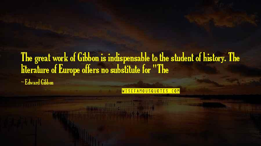 Gibbon Edward Quotes By Edward Gibbon: The great work of Gibbon is indispensable to