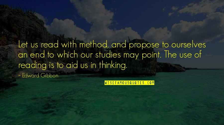 Gibbon Edward Quotes By Edward Gibbon: Let us read with method, and propose to