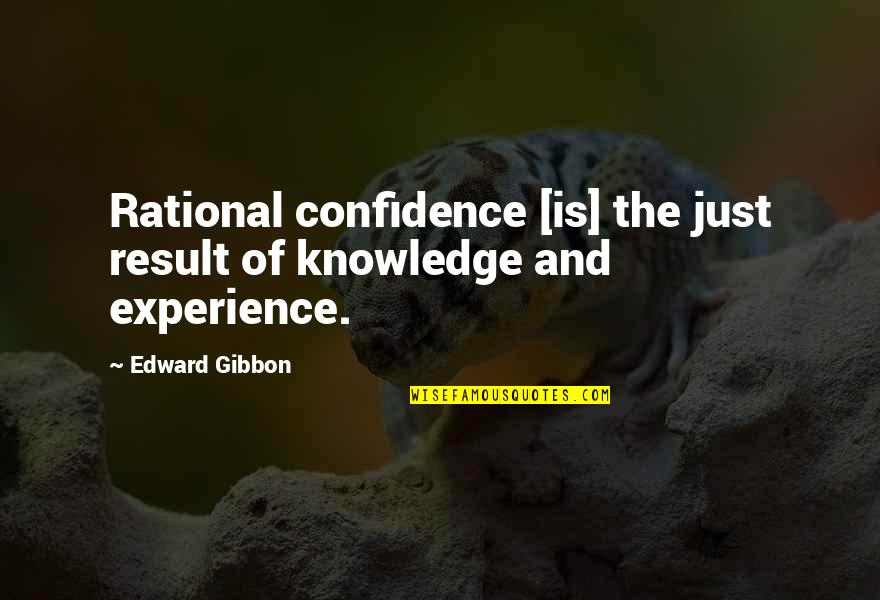 Gibbon Edward Quotes By Edward Gibbon: Rational confidence [is] the just result of knowledge