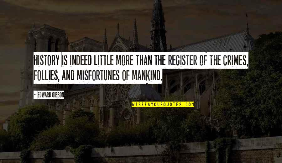 Gibbon Edward Quotes By Edward Gibbon: History is indeed little more than the register