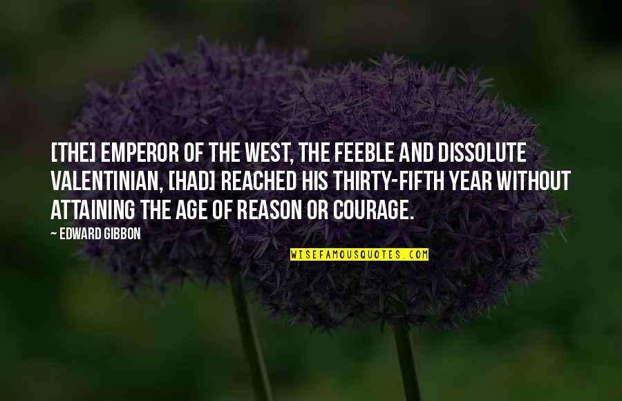 Gibbon Edward Quotes By Edward Gibbon: [The] emperor of the West, the feeble and