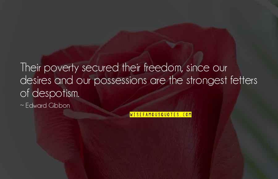 Gibbon Edward Quotes By Edward Gibbon: Their poverty secured their freedom, since our desires