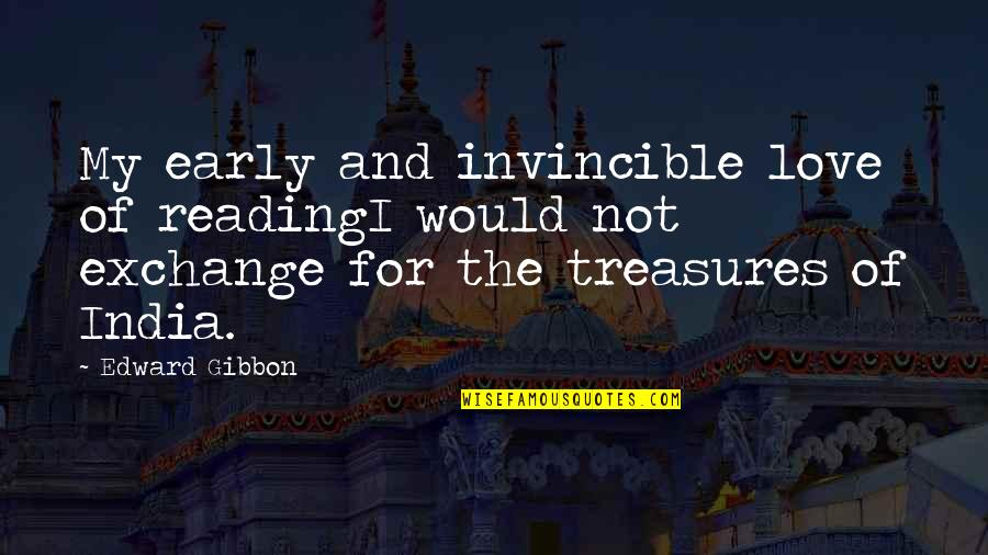 Gibbon Edward Quotes By Edward Gibbon: My early and invincible love of readingI would