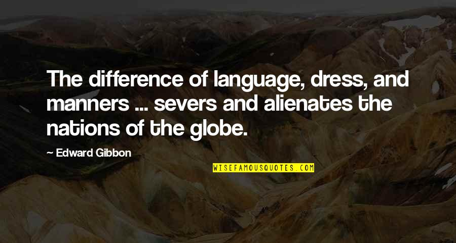 Gibbon Edward Quotes By Edward Gibbon: The difference of language, dress, and manners ...