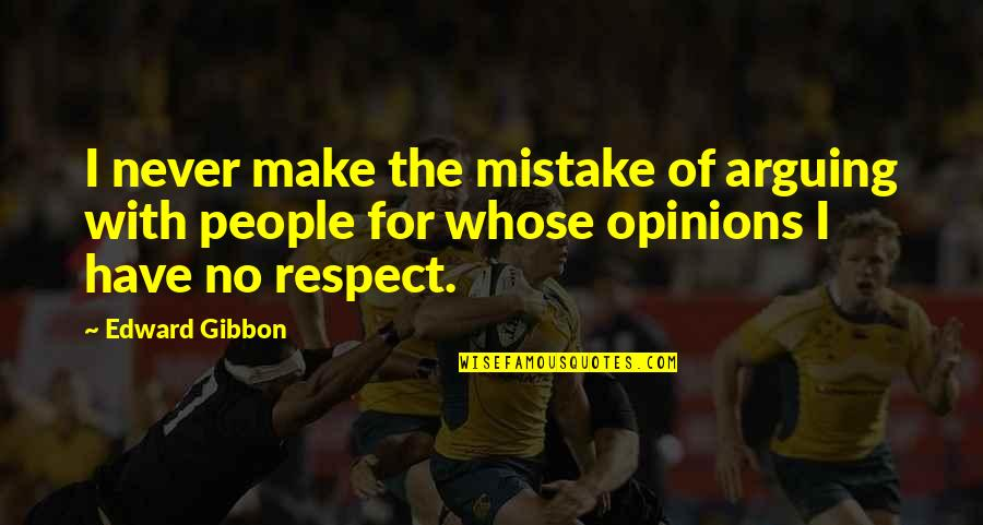 Gibbon Edward Quotes By Edward Gibbon: I never make the mistake of arguing with