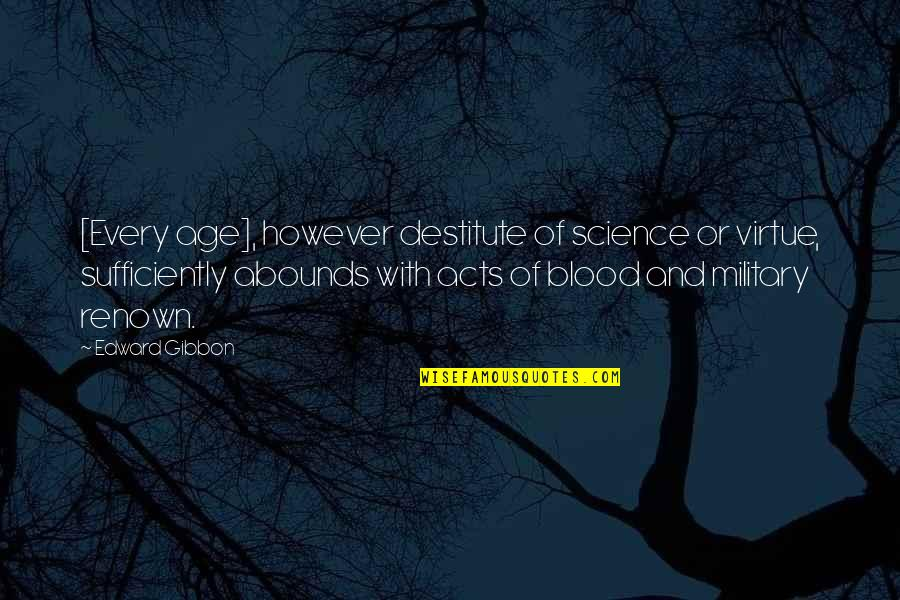 Gibbon Edward Quotes By Edward Gibbon: [Every age], however destitute of science or virtue,