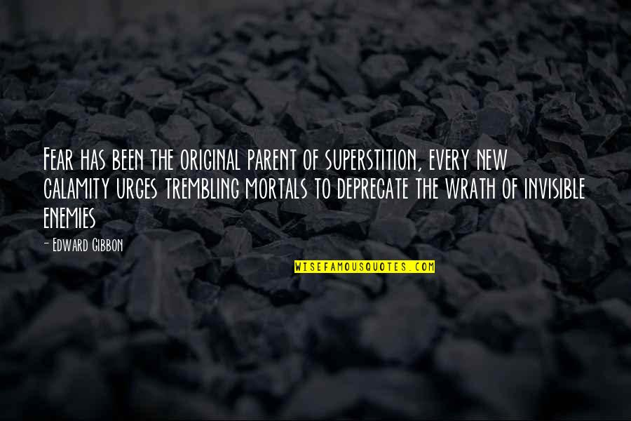 Gibbon Edward Quotes By Edward Gibbon: Fear has been the original parent of superstition,