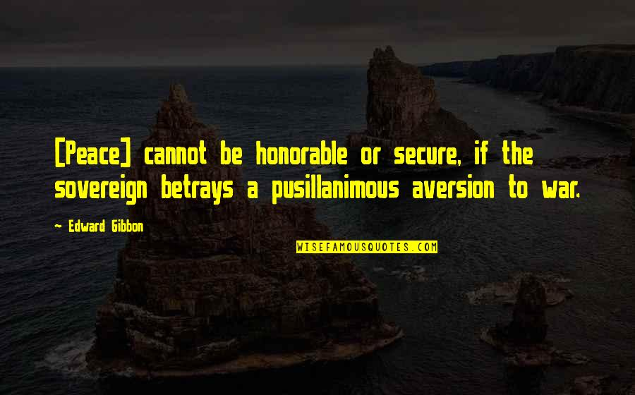 Gibbon Edward Quotes By Edward Gibbon: [Peace] cannot be honorable or secure, if the