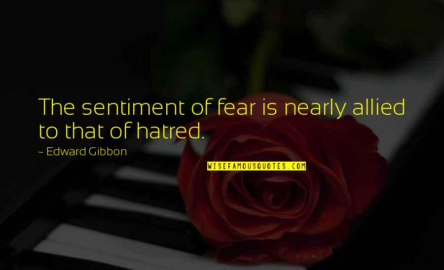 Gibbon Edward Quotes By Edward Gibbon: The sentiment of fear is nearly allied to