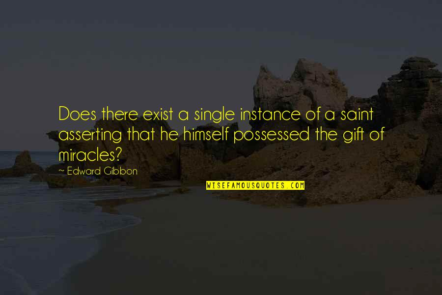 Gibbon Edward Quotes By Edward Gibbon: Does there exist a single instance of a